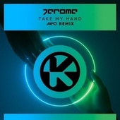 Take My Hand (AXMO Remix) by Jerome