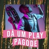 Dá um Play Pagode von Various Artists