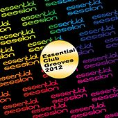 Essential Club Grooves 2012 de Various Artists