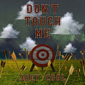 Don't Touch Me by Joey Cool