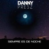Siempre Es de Noche by Danny Presz