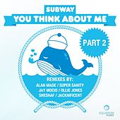 You Think About Me (Part 2) by Subway
