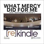 What Mercy Did for Me (With Nothing but the Blood) by Rekindle