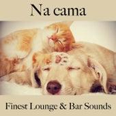 Na Cama: Finest Lounge & Bar Sounds by ALLTID
