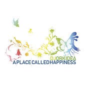 A Place Called Happiness von DJ Orkidea