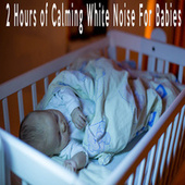 2 Hours of Calming White Noise For Babies by Color Noise Therapy