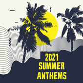 2021 Summer Anthems by Various Artists