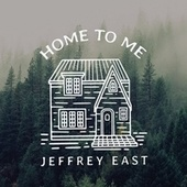 Home To Me by Jeffrey East