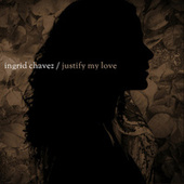 Justify My Love (Remixes), Pt. 1 by Ingrid Chavez