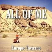 All of Me by Enrique Invierno