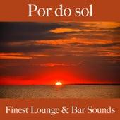 Por do Sol: Finest Lounge & Bar Sounds by ALLTID