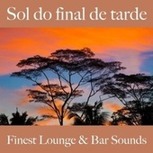 Sol do Final de Tarde: Finest Lounge & Bar Sounds by ALLTID