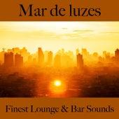 Mar de Luzes: Finest Lounge & Bar Sounds by ALLTID