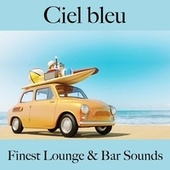 Ciel bleu: finest lounge & bar sounds by ALLTID