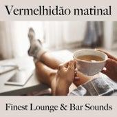 Vermelhidão Matinal: Finest Lounge & Bar Sounds by ALLTID