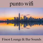 Punto Wifi: Finest Lounge & Bar Sounds by ALLTID