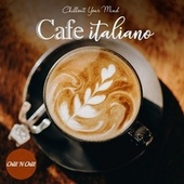 Cafe Italiano: Chillout Your Mind by Chill N Chill