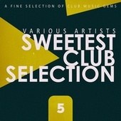 Sweetest Club Selection, Vol. 5 von Various Artists