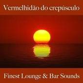 Vermelhidão do Crepúsculo: Finest Lounge & Bar Sounds by ALLTID