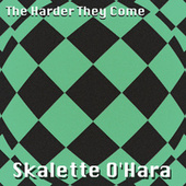 The Harder They Come de Skalette O'Hara
