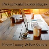 Para Aumentar a Concentração: Finest Lounge & Bar Sounds by ALLTID