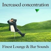 Increased Concentration: Finest Lounge & Bar Sounds by ALLTID
