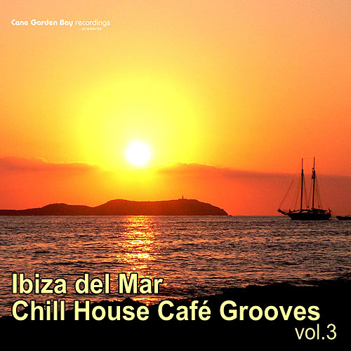 Ibiza Del Mar – Chill House Café Grooves Vol.3 by Various Artists