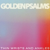 Thin Wrists and Ankles von Golden Psalms