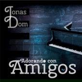 Adorando Con Amigos by Jonas Dom
