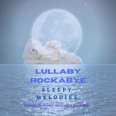 Sleepy Melodies by Lullaby Rockabye