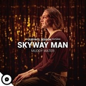 Muddy Water (OurVinyl Sessions) by Skyway Man
