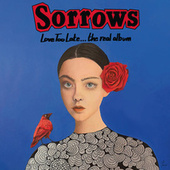 Love Too Late... The Real Album by The Sorrows