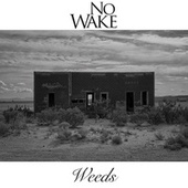 Weeds by No Wake