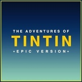 The Adventures of Tintin Main Theme (Epic Version) by L'orchestra Cinematique
