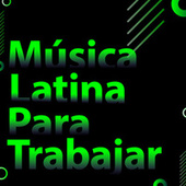 Música latina para trabajar de Various Artists