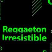 Reggaeton Irresistible de Various Artists