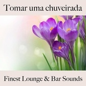Tomar uma Chuveirada: Finest Lounge & Bar Sounds by ALLTID