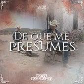 De Que Me Presumes by Cesar Cereceres