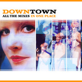Downtown - All The Mixes In One Place (feat. Petula Clark) von Downtown