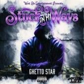 Stuck in My Wayz de Ghetto Star