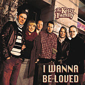 I Wanna Be Loved von The Kelly Family