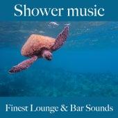 Shower Music: Finest Lounge & Bar Sounds by ALLTID
