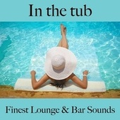 In the Tub: Finest Lounge & Bar Sounds by ALLTID
