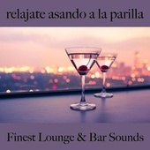 Relajate Asando a la Parilla: Finest Lounge & Bar Sounds by ALLTID