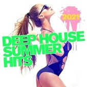 Deep House Summer Hits 2021 by Various Artists
