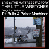 Live at the Mattress Factory; Songs from the Land of Pit Bulls & Poker Machines by The Little Wretches