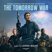 The Tomorrow War (Amazon Original Motion Picture Soundtrack) by Lorne Balfe