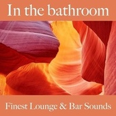 In the Bathroom: Finest Lounge & Bar Sounds by ALLTID