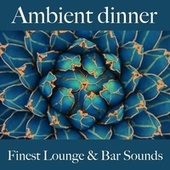 Ambient Dinner: Finest Lounge & Bar Sounds by ALLTID