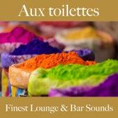 Aux toilettes: finest lounge & bar sounds by ALLTID